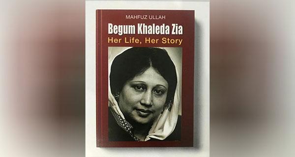 'বেগম খালেদা জিয়া: হার লাইফ, হার স্টোরি'
